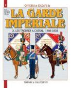 La garde imperiale 2. Les troupes a cheval 1804-1805 N4