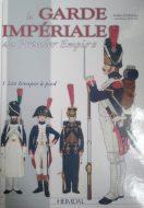 La garde imperiale du Premier Empire. 1. Les troupes a pied